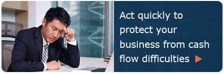Act quickly to protect your business from cash flow difficulties