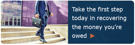 Take the first step today in recovering money you're owed
